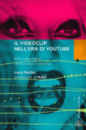 Videoclip nell'era di YouTube. 100 videomaker per il nuovo millennio
