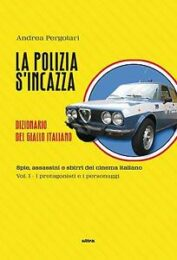 Polizia s'incazza, la: Dizionario del giallo italiano- Spie, assassini e sbirri del cinema italiano vol.1 I protagonisti e i personaggi