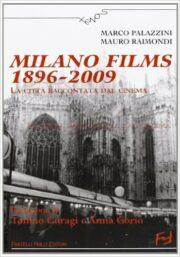 Milano films 1896-2009. La città raccontata dal cinema