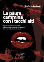 La paura cammina con i tacchi alti – Il giallo all'italiana raccontato dalle protagoniste e dai protagonisti del cinema degli anni settanta