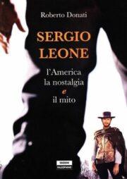 Sergio Leone. L'America, la nostalgia e il mito