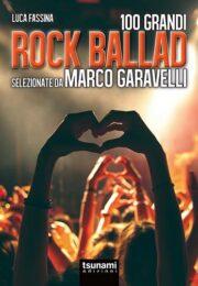 100 GRANDI ROCK BALLAD Selezionate da Marco Garavelli
