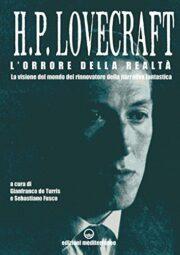 H.P. Lovecraft L'orrore della realtà – La visione del mondo del rinnovatore della narrativa fantastica