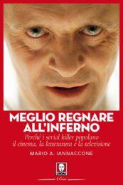Meglio Regnare All'Inferno – Perchè i serial killer popolano il cinema la letteratura e la televisione