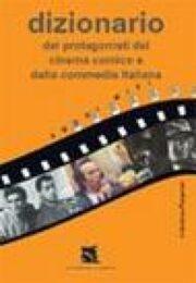 Dizionario dei protagonisti del cinema comico e della commedia italiana (PRIMA EDIZIONE)