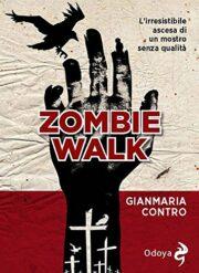 Zombie walk. L'irresistibile ascesa di un mostro senza qualità