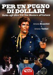 Per un pugno di dollari – Guida agli oltre 530 film western all'italiana