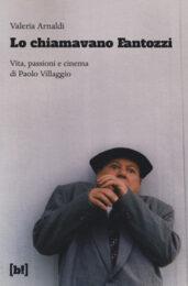 Lo chiamavano Fantozzi. Vita, passioni e cinema di Paolo Villaggio