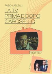 Tv prima e dopo Carosello, La (1939-1977)