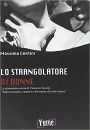 Lo strangolatore di donne. La drammatica storia di Vincenzo Verzeni «sadico sessuale, vampiro e divoratore di carne umana»