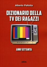 Dizionario della TV dei ragazzi. Anni settanta