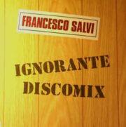Francesco Salvi – Ignorante Discomix  (12″ single vinile)