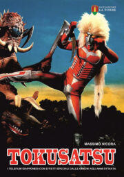 Tokusatsu. I telefilm giapponesi con effetti speciali dalle origini agli anni Ottanta
