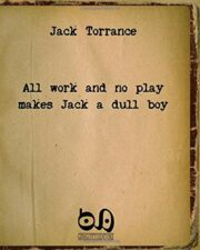 Jack Torrance – All Work And No Play Makes Jack A Dull Boy. The Masterpiece Of A Well-Known Writer With No Readers
