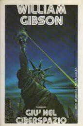 William Gibson – Giù nel Cyberspazio (Romanzo)