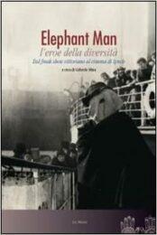 Elephant Man l'eroe della diversità – Dal freak show vittoriano al cinema di David Lynch