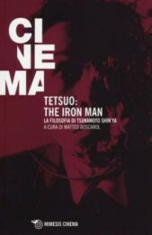 Tetsuo: the Iron Man La filosofia di Tsukamoto Shin'ya