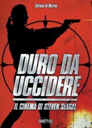 Duro da uccidere – Il cinema di Steven Seagal