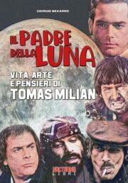 Padre della Luna, Il – Vita, arte e pensieri di Tomas Milian