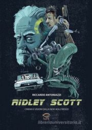 Ridley Scott Cinema e visioni dalla New Hollywood