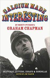 Monty Python's Graham Chapman – Calcium Made Interesting: Sketches, Letters, Essays & Gondolas