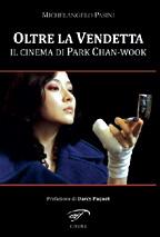 OLTRE LA VENDETTA – IL CINEMA DI PARK CHAN-WOOK