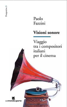 Visioni sonore – Viaggio tra i compositori italiani per il cinema