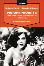 Visioni proibite. I film vietati dalla censura italiana (1947-1968)