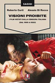 Visioni proibite. I film vietati dalla censura italiana (dal 1969 a oggi)