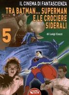 Cinema di fantascienza vol.5: Tra Batman, Superman, e le crociate siderali