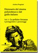 Dizionario del cinema poliziottesco e del giallo italiano vol.1 – La polizia s'incazza: I protagonisti e i personaggi