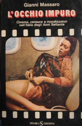 Occhio impuro, L' – Cinema, censura e moralizzatori nell'italia degli Anni Settanta(1976)