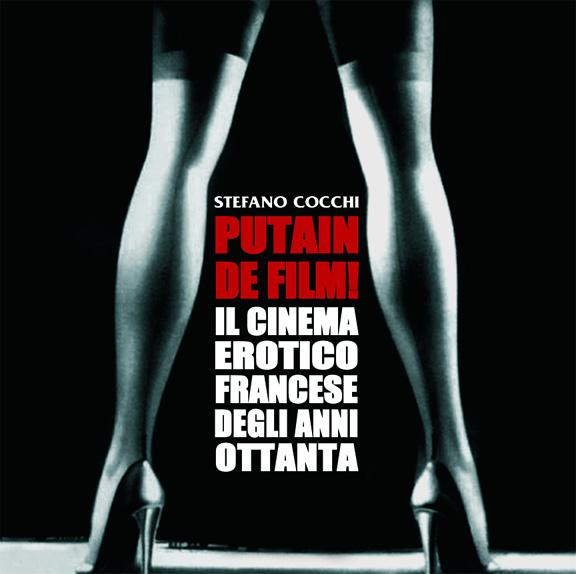 PUTAIN DE FILM!  Il cinema erotico francese degli anni '80