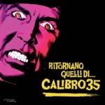 Ritornano quelli di… Calibro 35  (2 LP 180 gr. gatefold + 3 inediti!)